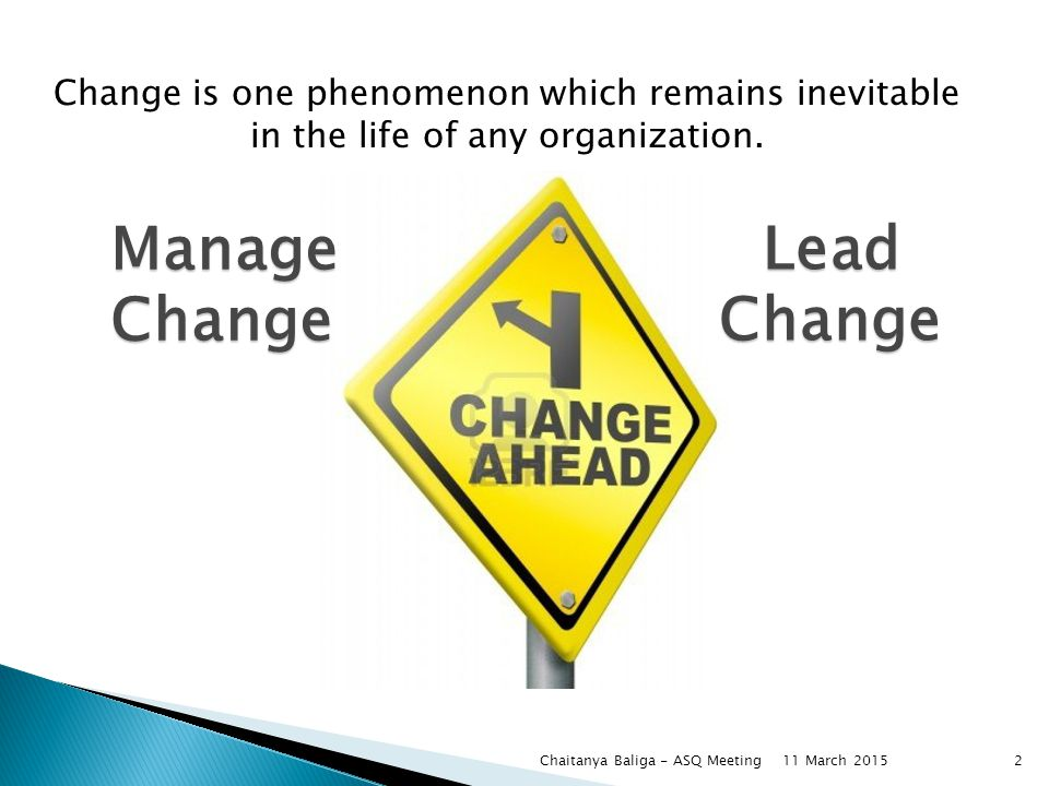 ManageChange LeadChange Change is one phenomenon which remains inevitable in the life of any organization.