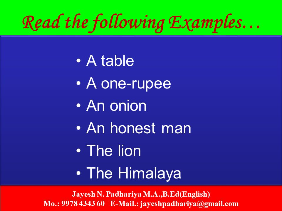 Jayesh N. Padhariya M.A.,B.Ed(English) Mo.: 9978 4343 60 E-Mail.: jayeshpadhariya@gmail.com Read the following Examples… A table A one-rupee An onion