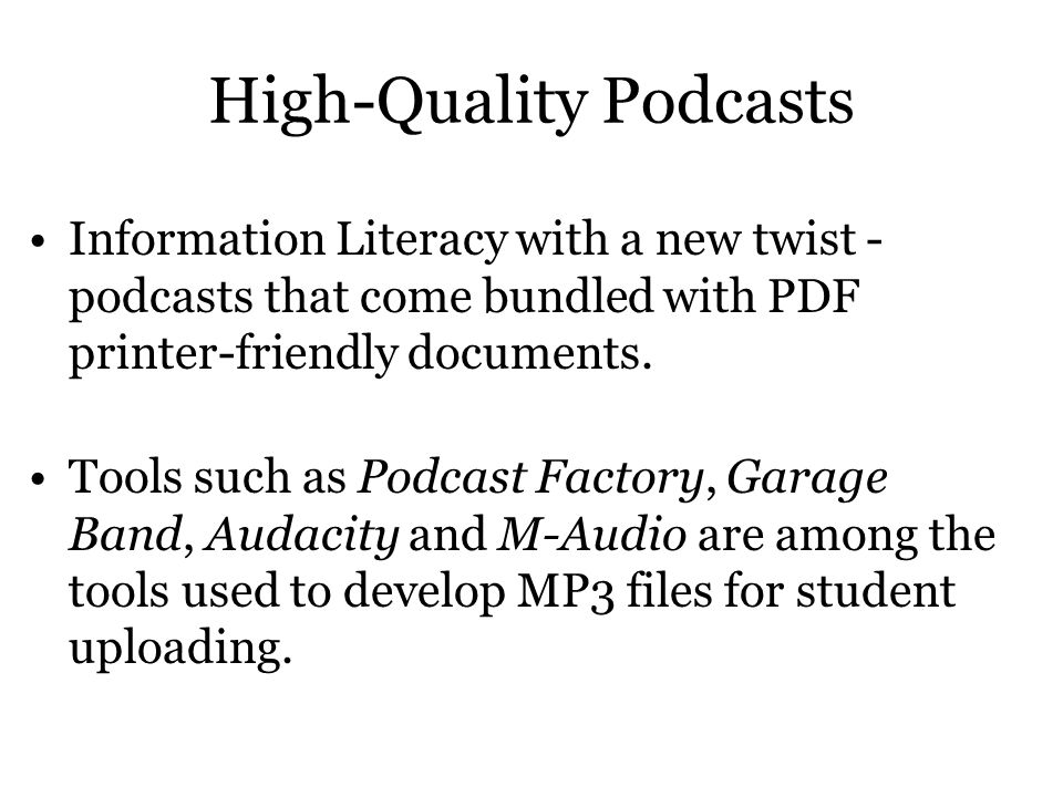 High-Quality Podcasts Information Literacy with a new twist - podcasts that come bundled with PDF printer-friendly documents.