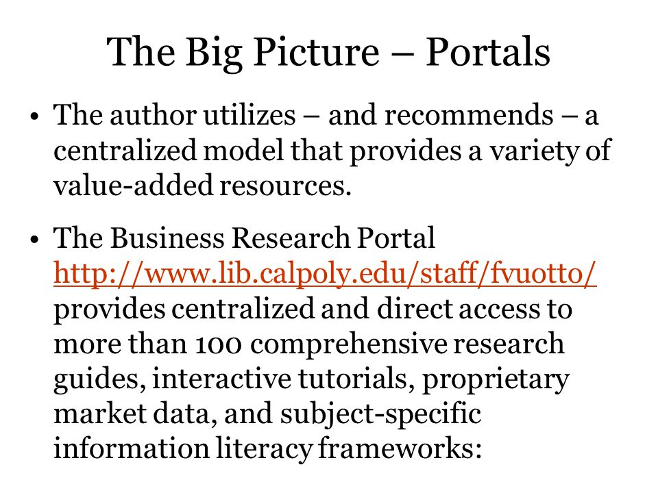 The Big Picture – Portals The author utilizes – and recommends – a centralized model that provides a variety of value-added resources.