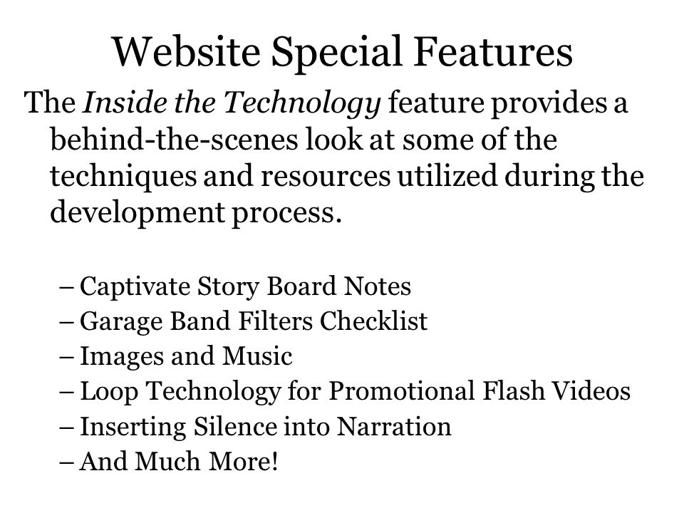 Website Special Features The Inside the Technology feature provides a behind-the-scenes look at some of the techniques and resources utilized during the development process.