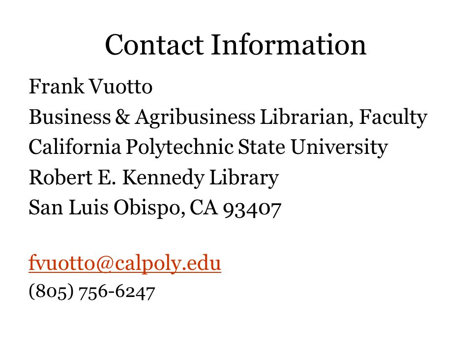 Contact Information Frank Vuotto Business & Agribusiness Librarian, Faculty California Polytechnic State University Robert E.
