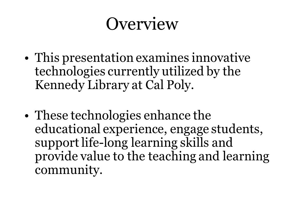 Overview This presentation examines innovative technologies currently utilized by the Kennedy Library at Cal Poly.