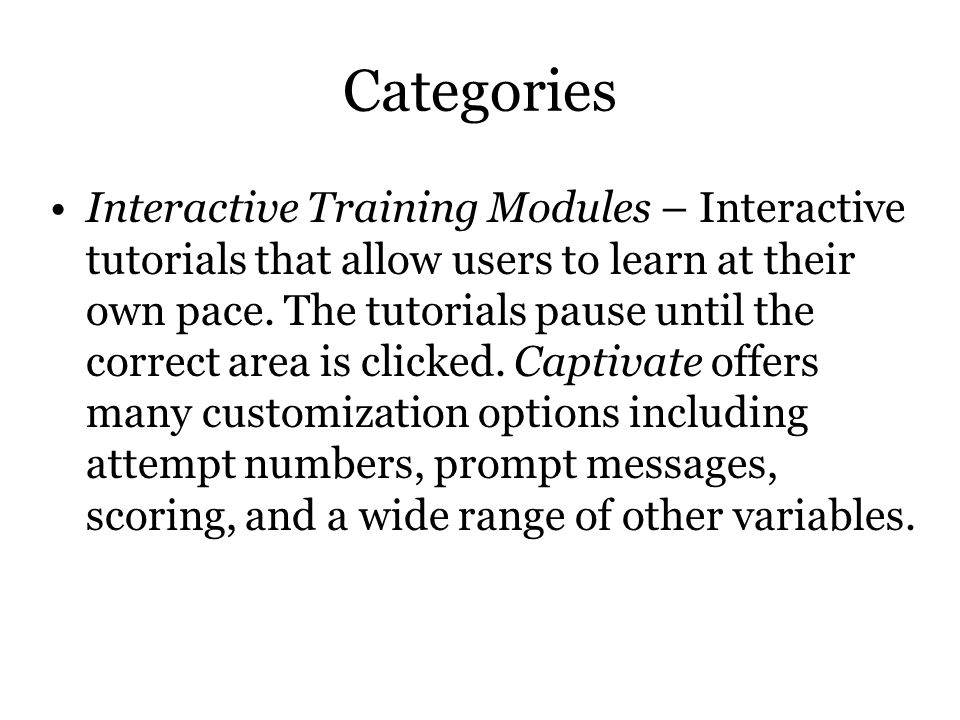 Categories Interactive Training Modules – Interactive tutorials that allow users to learn at their own pace.