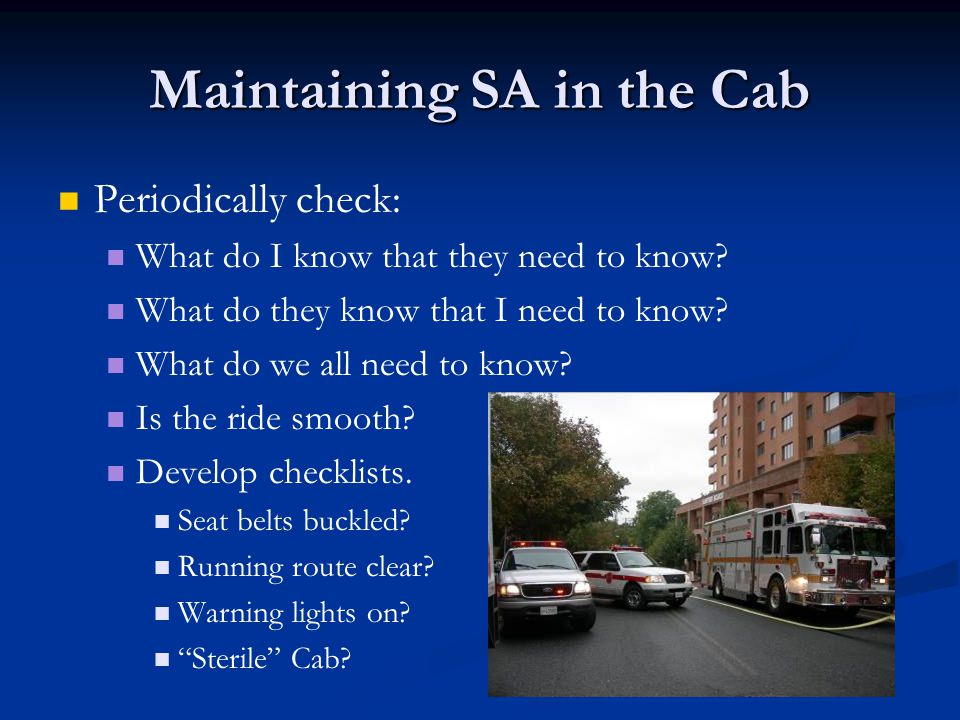 Maintaining SA in the Cab Periodically check: What do I know that they need to know.