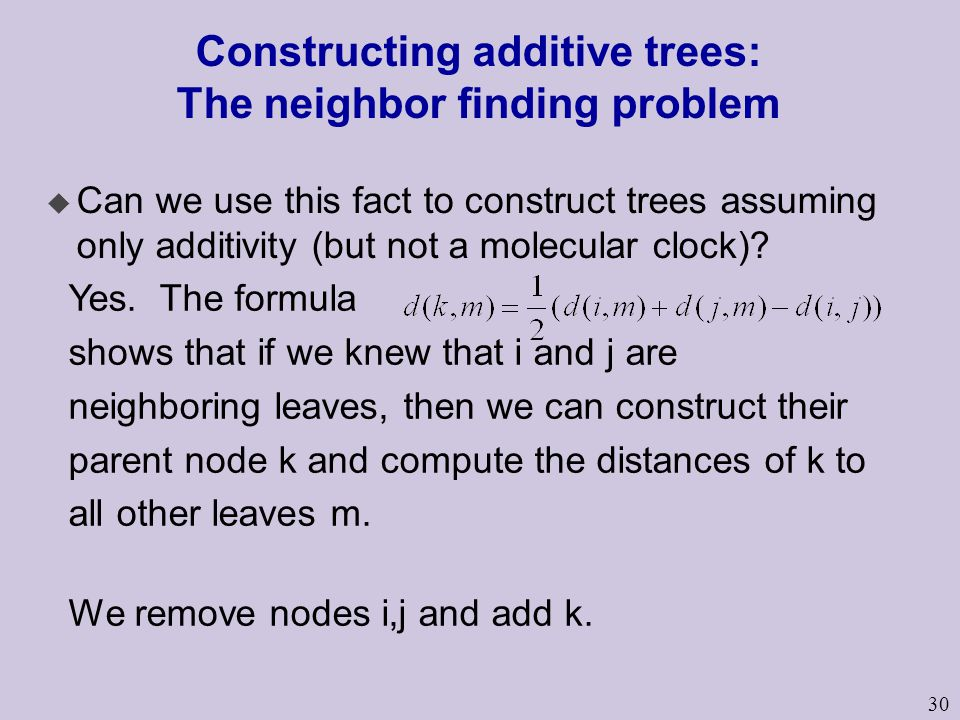 30 Constructing additive trees: The neighbor finding problem u Can we use this fact to construct trees assuming only additivity (but not a molecular clock).