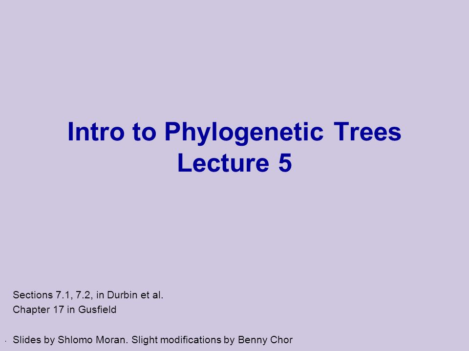 Intro to Phylogenetic Trees Lecture 5 Sections 7.1, 7.2, in Durbin et al.