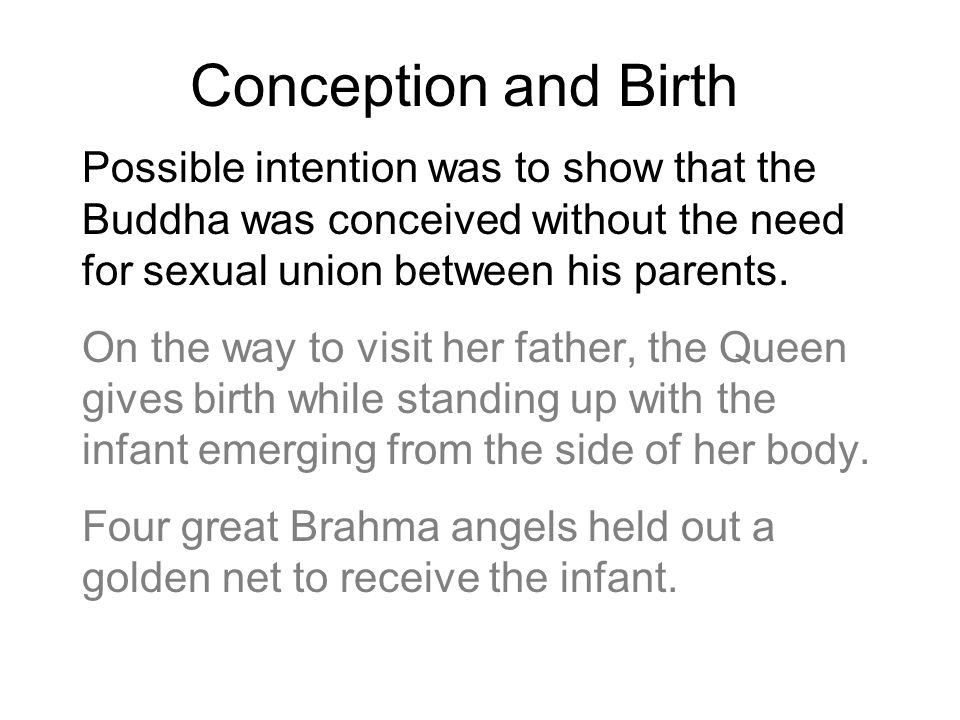 Conception and Birth Possible intention was to show that the Buddha was conceived without the need for sexual union between his parents. On the way to