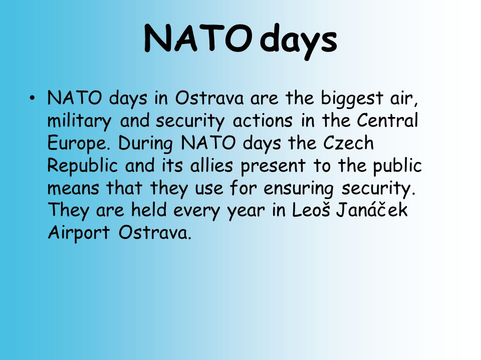 NATO days NATO days in Ostrava are the biggest air, military and security actions in the Central Europe.