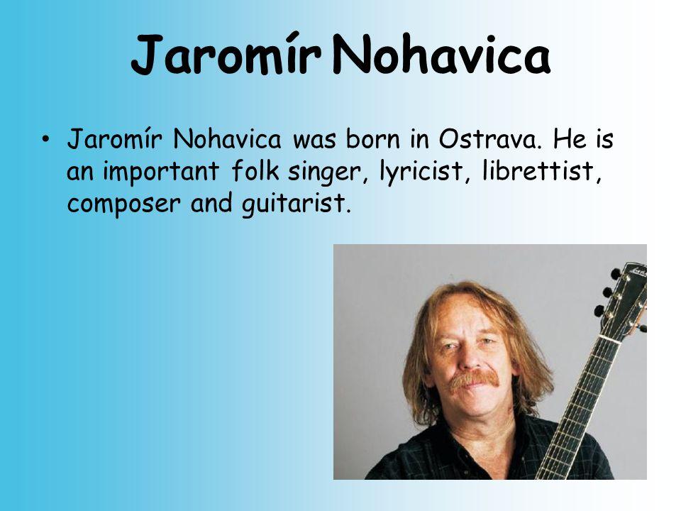 Jaromír Nohavica Jaromír Nohavica was born in Ostrava.