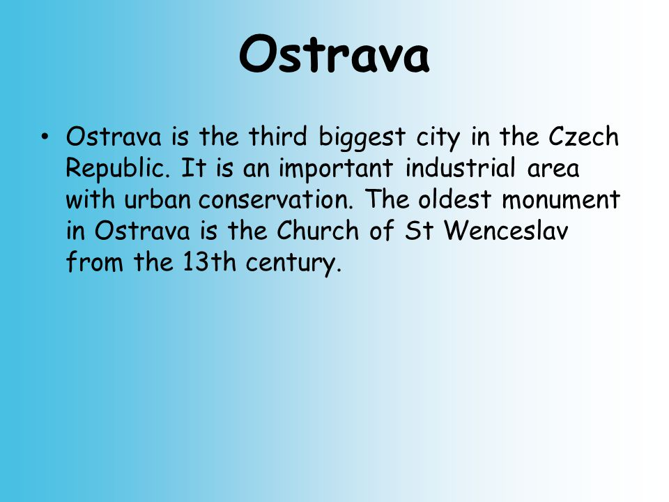 Ostrava Ostrava is the third biggest city in the Czech Republic.