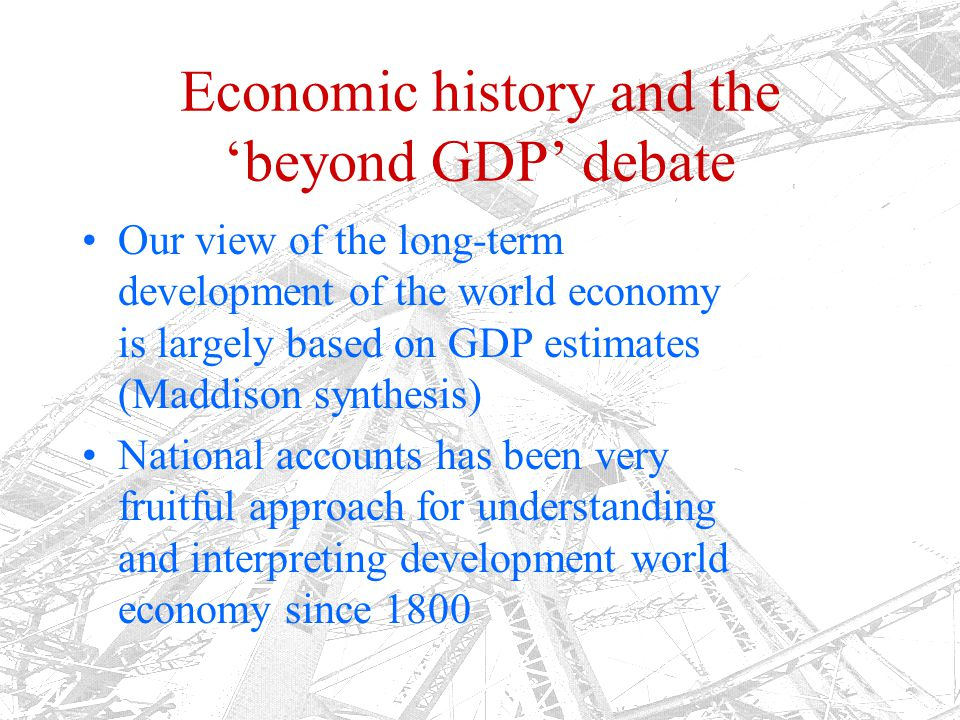 Economic history and the 'beyond GDP' debate Our view of the long-term development of the world economy is largely based on GDP estimates (Maddison sy