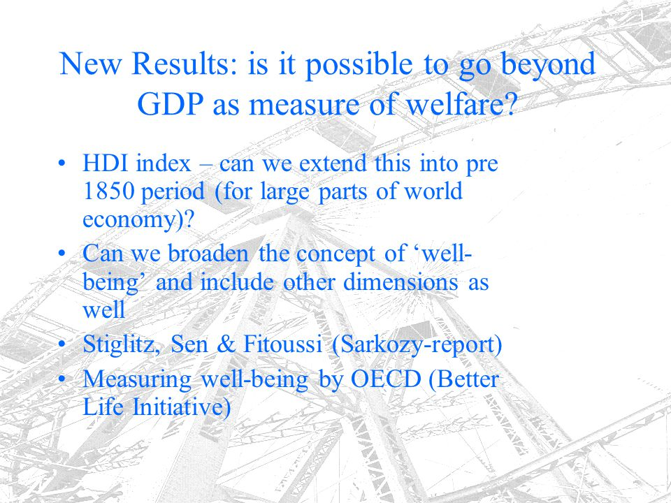 New Results: is it possible to go beyond GDP as measure of welfare? HDI index – can we extend this into pre 1850 period (for large parts of world econ