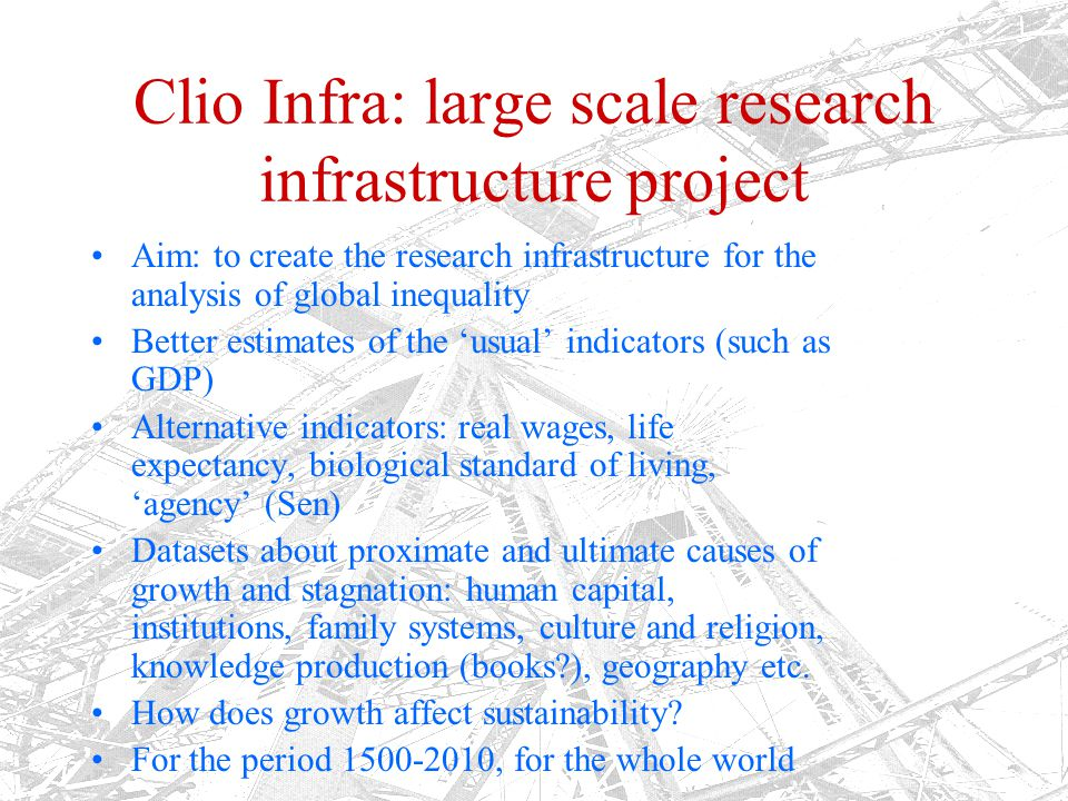 Approach CLIO INFRA Set of specialized hubs that produce global datasets Central website at International Institute for Social History (IISH) Cooperation with Gapminder and Statplanet And with Data Archive DANS for datastorage
