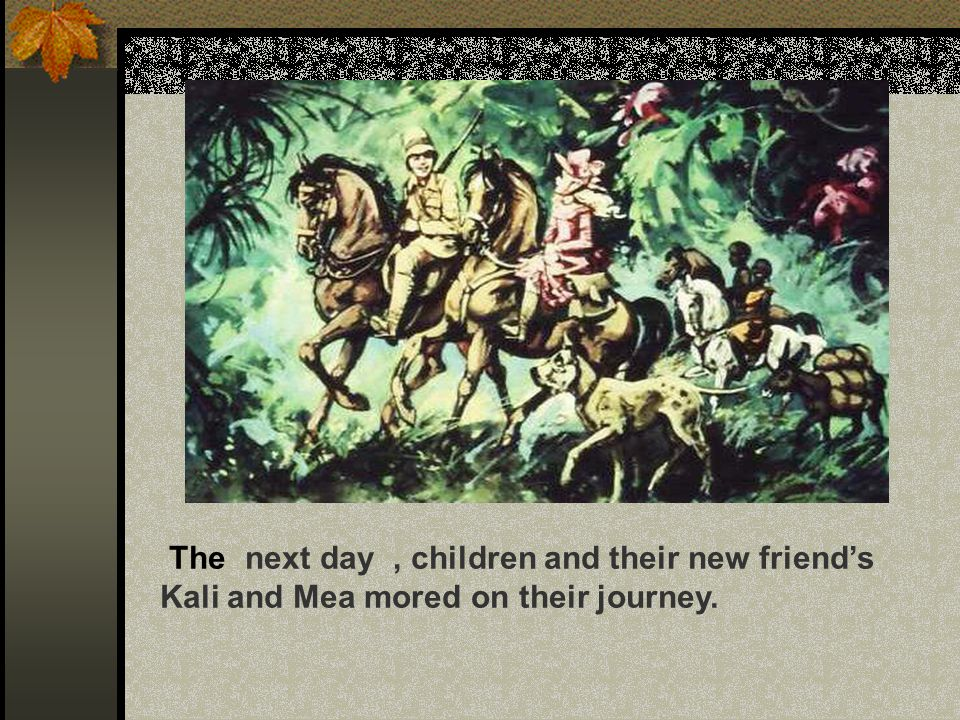 The next day, children and their new friend's Kali and Mea mored on their journey.