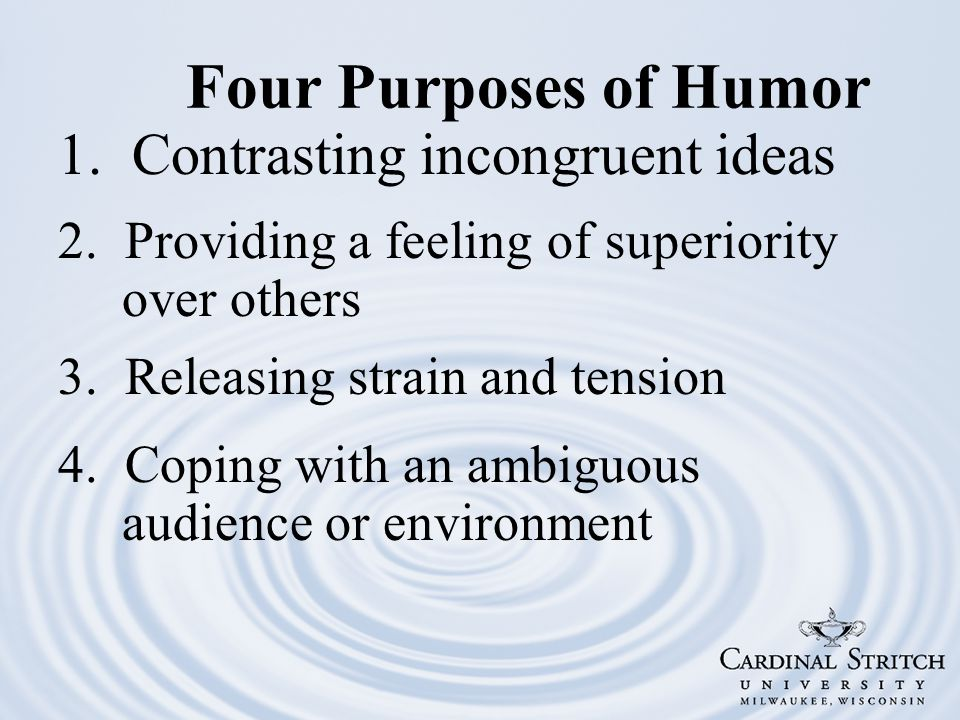 Four Purposes of Humor 1. Contrasting incongruent ideas 2.