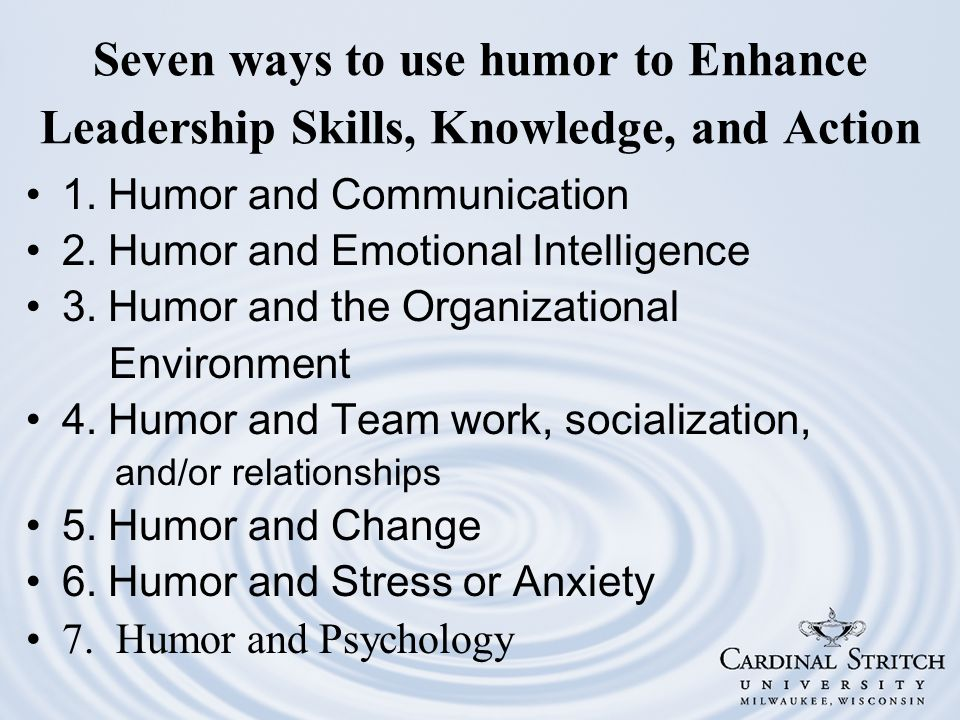 Seven ways to use humor to Enhance Leadership Skills, Knowledge, and Action 1.