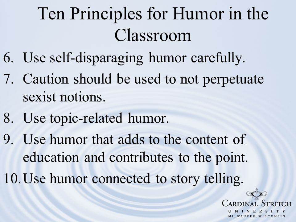 6.Use self-disparaging humor carefully. 7.Caution should be used to not perpetuate sexist notions.