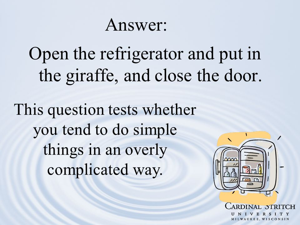 Answer: Open the refrigerator and put in the giraffe, and close the door.