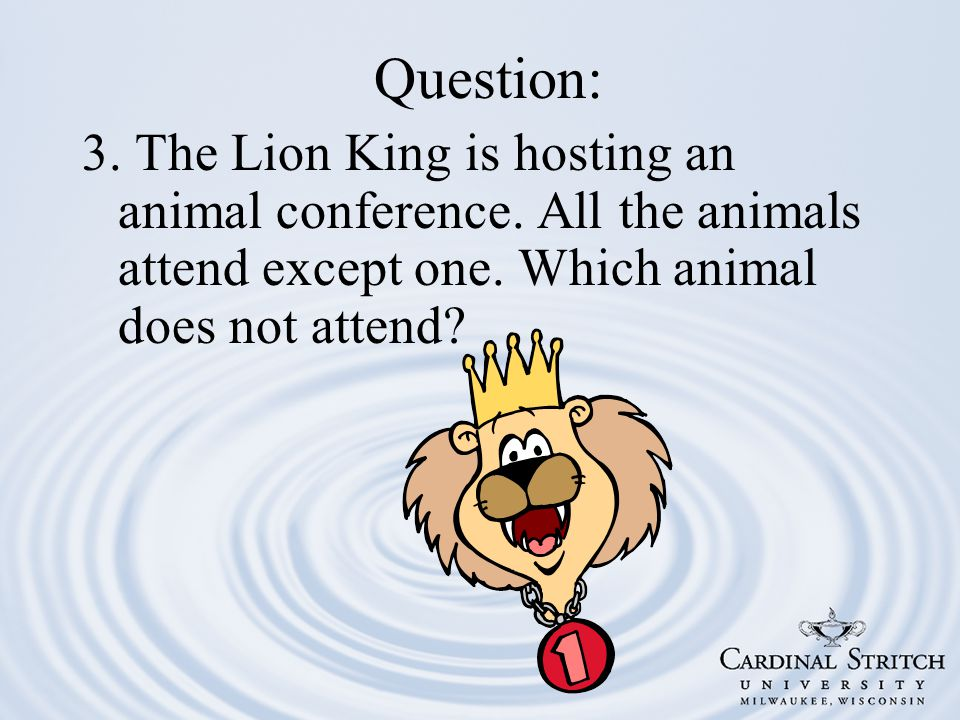 Question: 3. The Lion King is hosting an animal conference.
