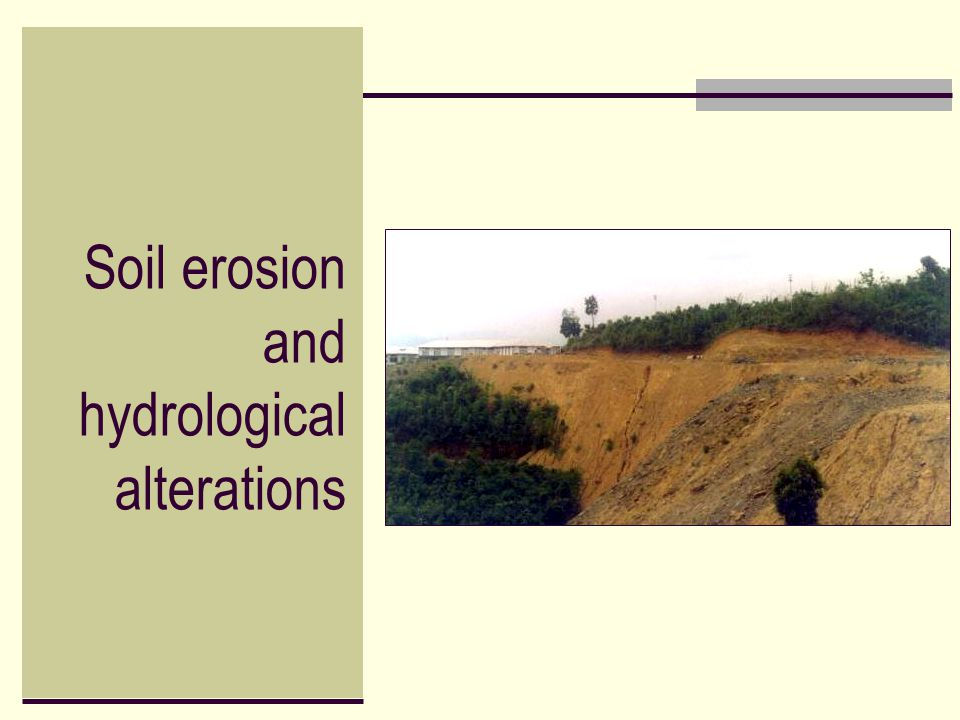 Soil erosion and hydrological alterations