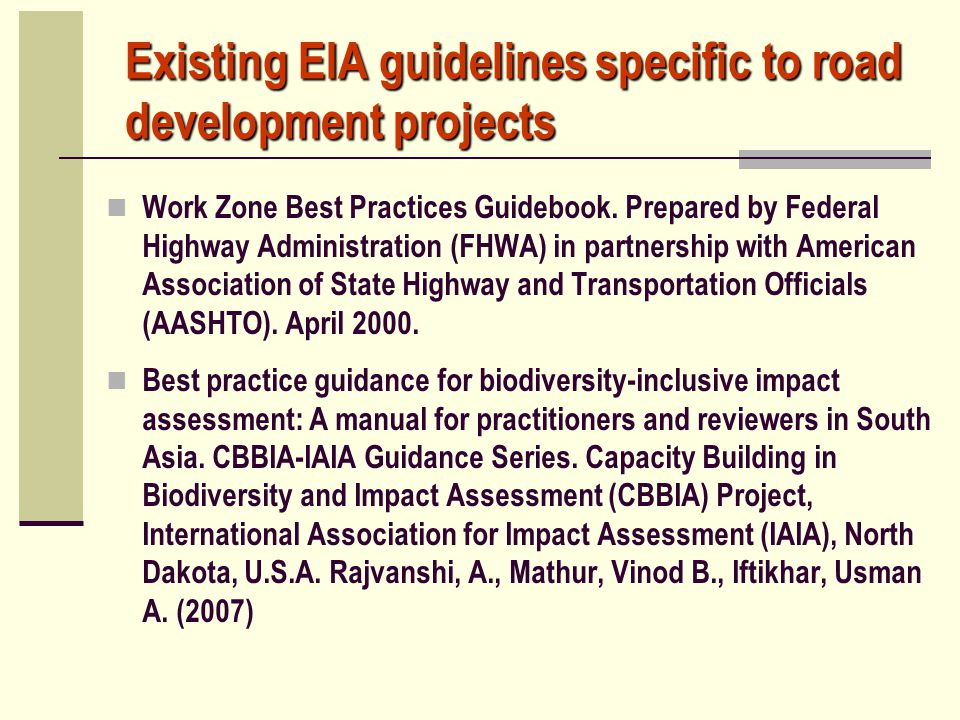 Existing EIA guidelines specific to road development projects Work Zone Best Practices Guidebook. Prepared by Federal Highway Administration (FHWA) in