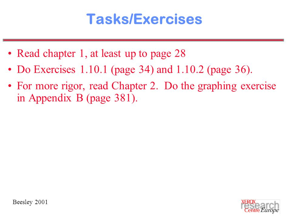 Beesley 2001 Tasks/Exercises Read chapter 1, at least up to page 28 Do Exercises 1.10.1 (page 34) and 1.10.2 (page 36).
