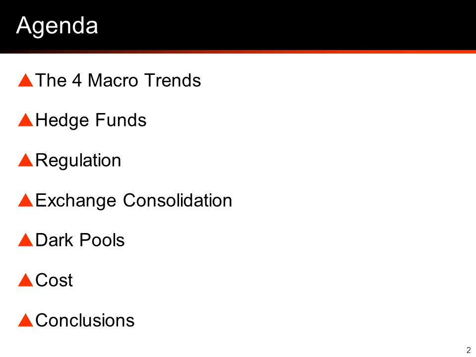 2 Agenda  The 4 Macro Trends  Hedge Funds  Regulation  Exchange Consolidation  Dark Pools  Cost  Conclusions