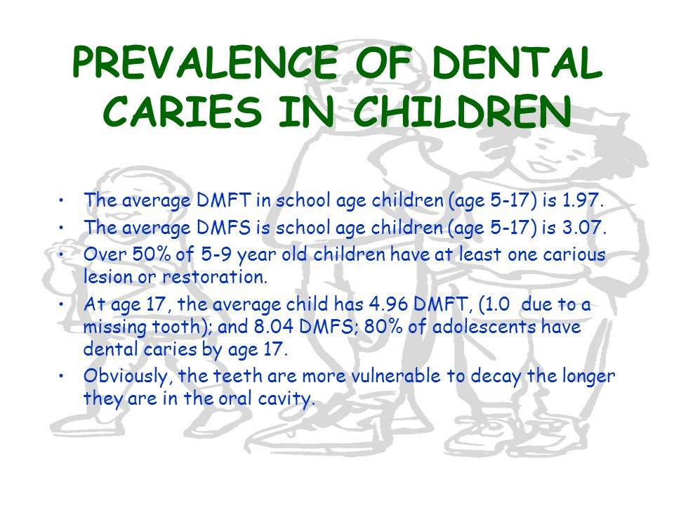 PREVALENCE OF DENTAL CARIES IN CHILDREN The average DMFT in school age children (age 5-17) is 1.97.