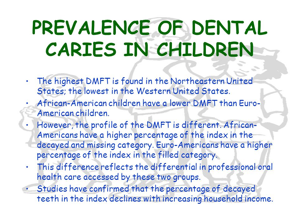PREVALENCE OF DENTAL CARIES IN CHILDREN The highest DMFT is found in the Northeastern United States; the lowest in the Western United States.