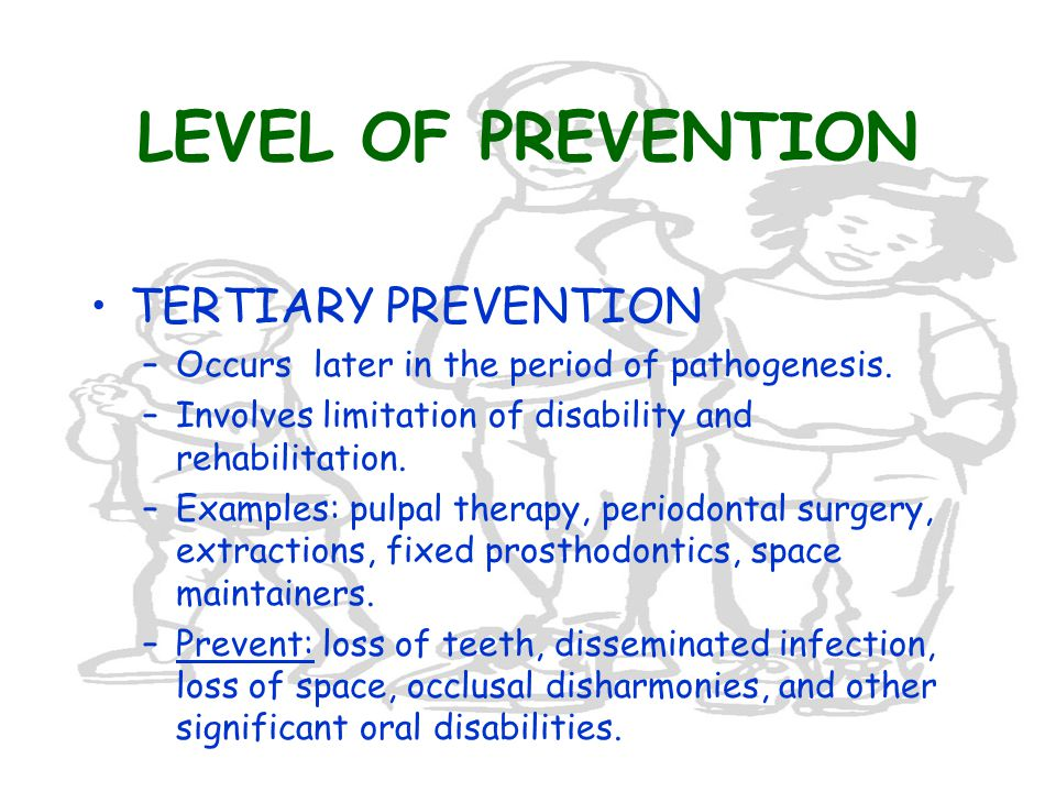 LEVEL OF PREVENTION TERTIARY PREVENTION –Occurs later in the period of pathogenesis.
