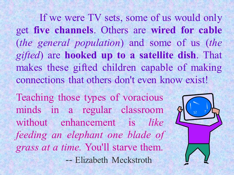 If we were TV sets, some of us would only get five channels.