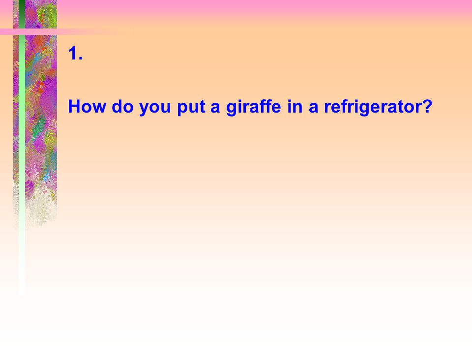 The correct answer is: Open the refrigerator, put the giraffe in the refrigerator and close the door.