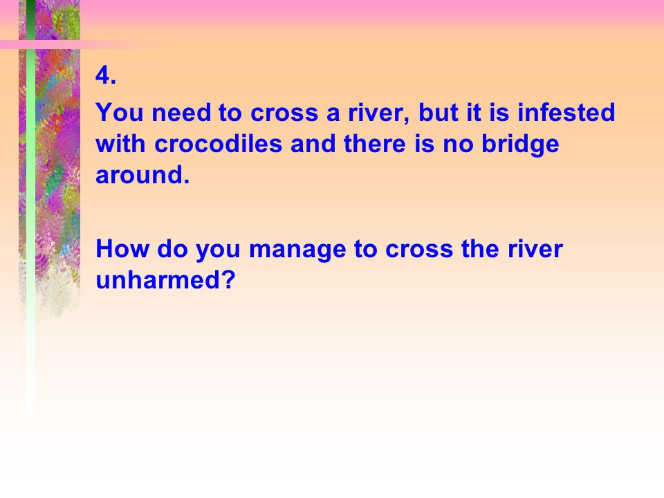 Correct answer: You just plain swim across.Why.