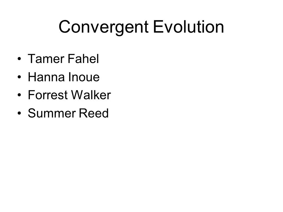 Convergent Evolution Tamer Fahel Hanna Inoue Forrest Walker Summer Reed