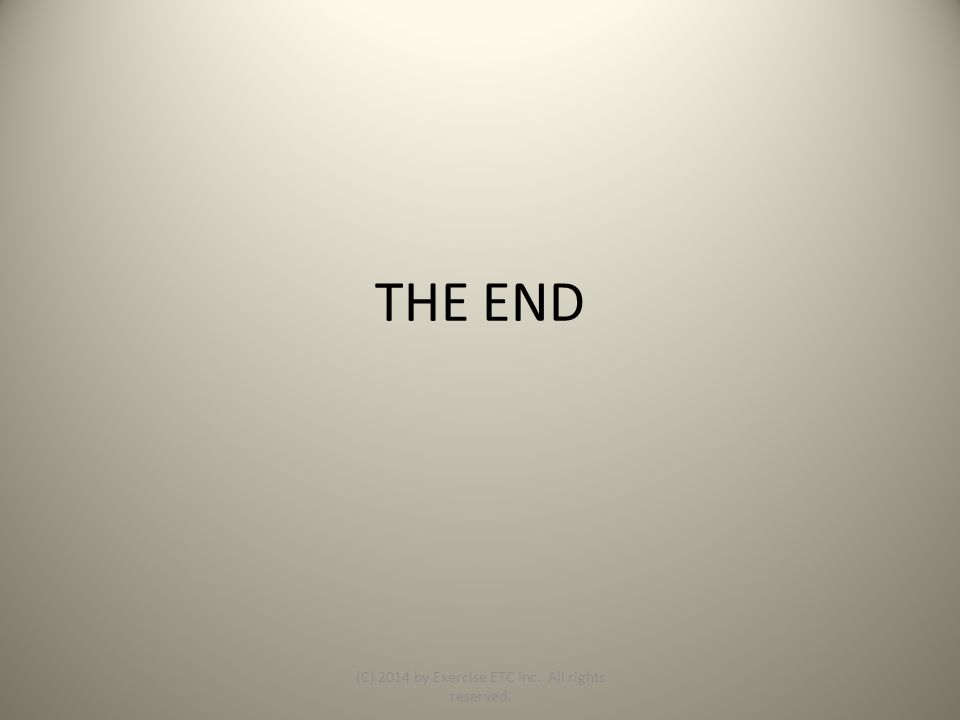 THE END (C) 2014 by Exercise ETC Inc. All rights reserved.