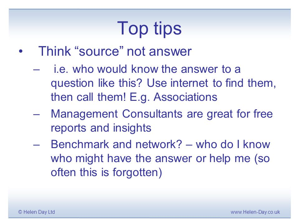 www.Helen-Day.co.uk© Helen Day Ltd Top tips Think source not answer – i.e.
