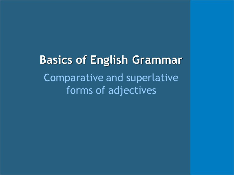 Basics of English Grammar Comparative and superlative forms of adjectives