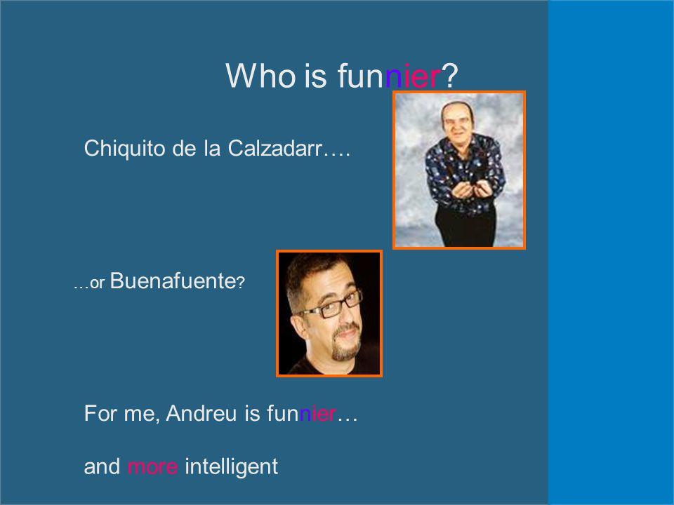Who is funnier. Chiquito de la Calzadarr…. …or Buenafuente .