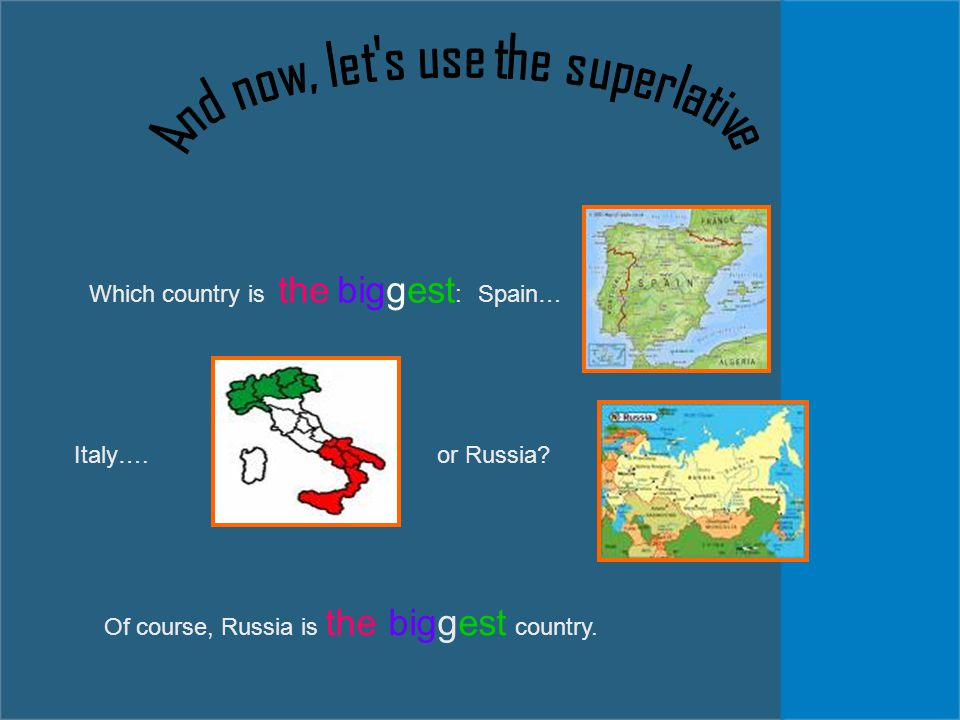 Which country is the biggest : Spain… Italy….or Russia Of course, Russia is the biggest country.