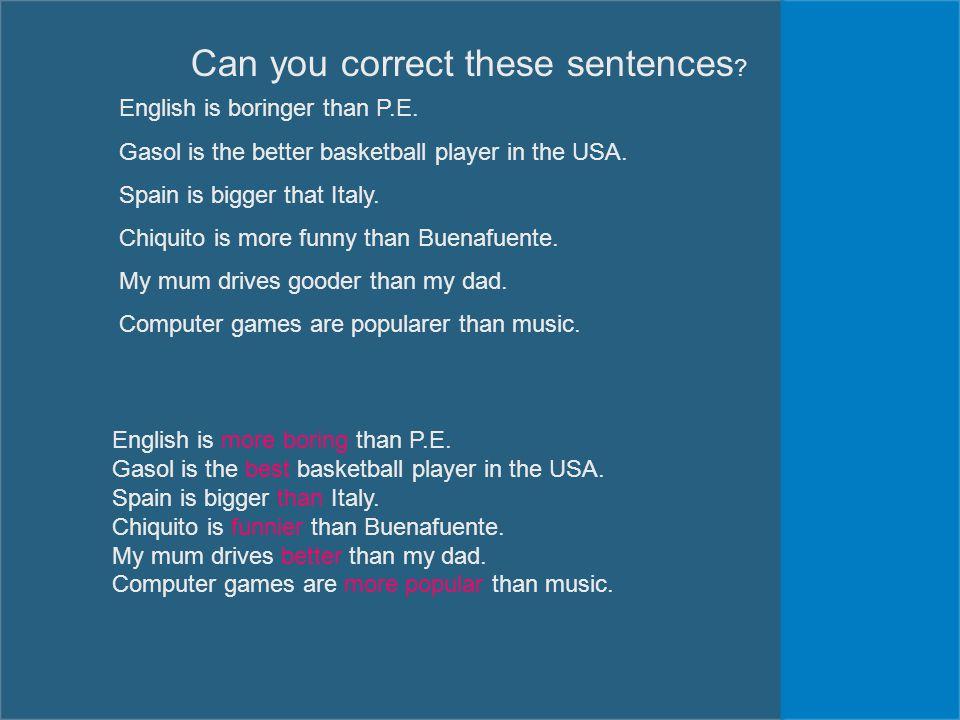 Can you correct these sentences . English is boringer than P.E.