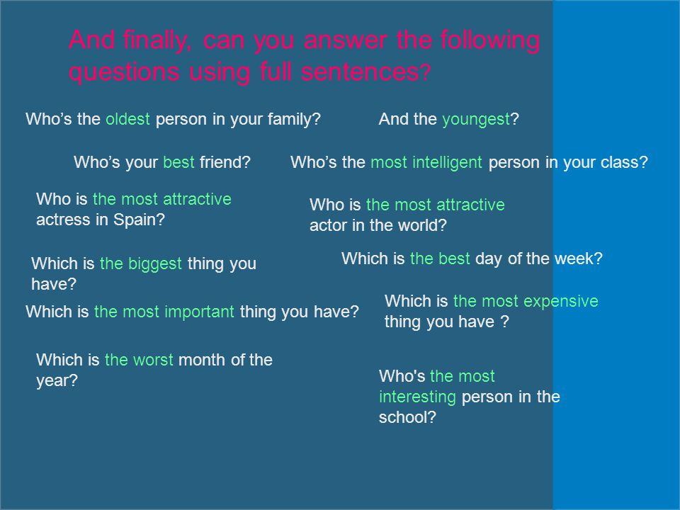 And finally, can you answer the following questions using full sentences .