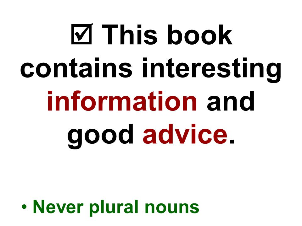  This book contains interesting information and good advice. Never plural nouns