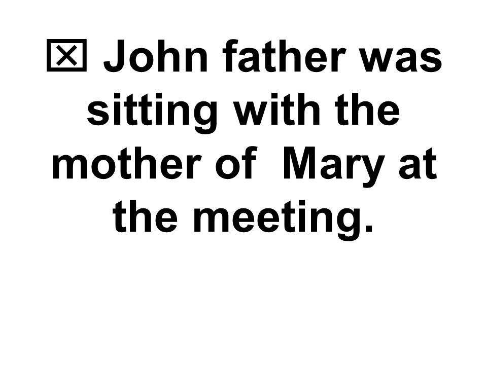 John father was sitting with the mother of Mary at the meeting.