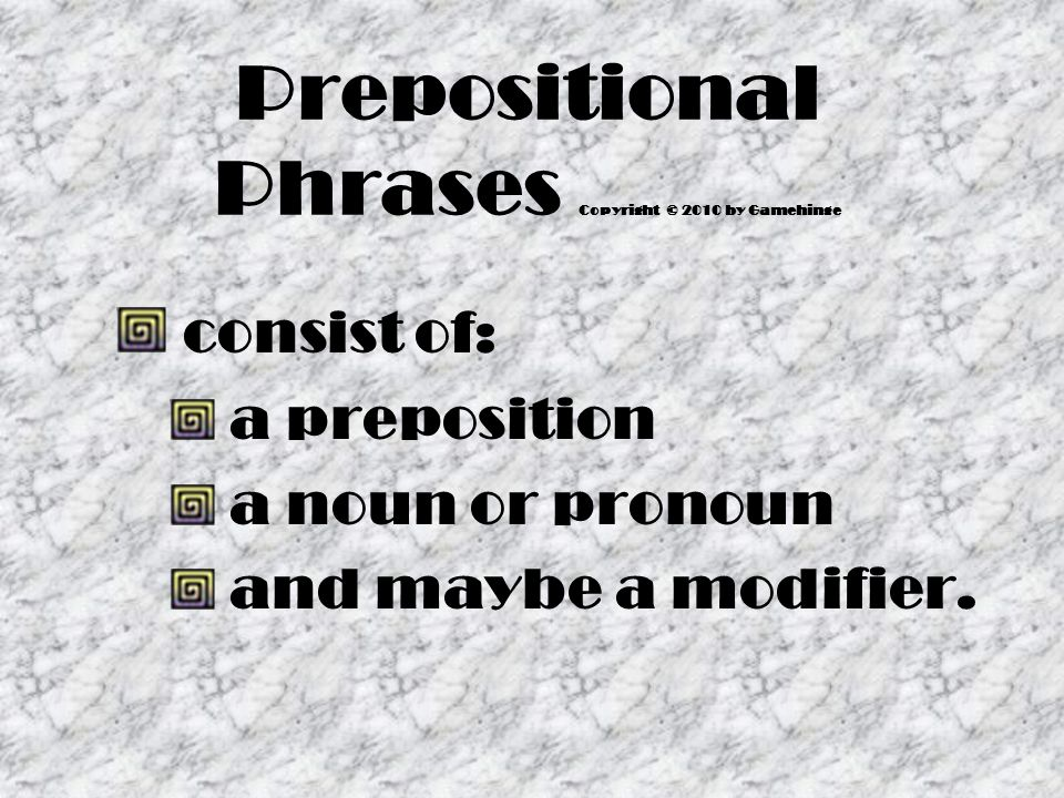 Prepositions: in.out. over. under. with. around. into.