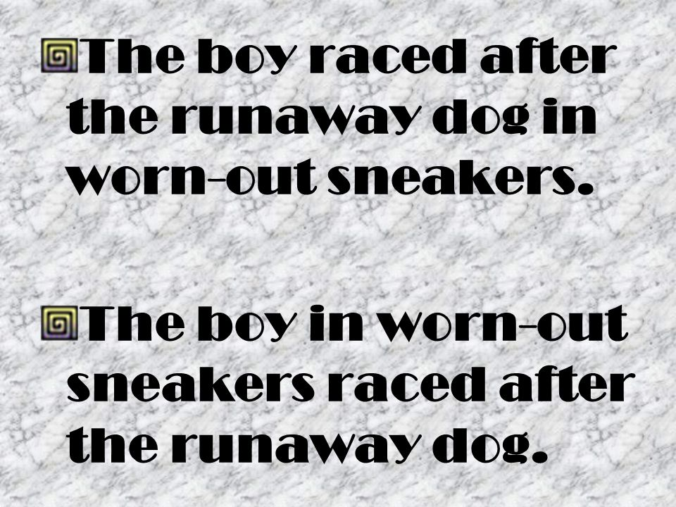 The boy raced after the runaway dog in worn-out sneakers.
