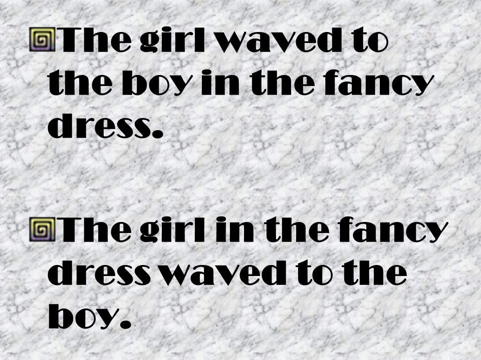 The girl waved to the boy in the fancy dress. The girl in the fancy dress waved to the boy.