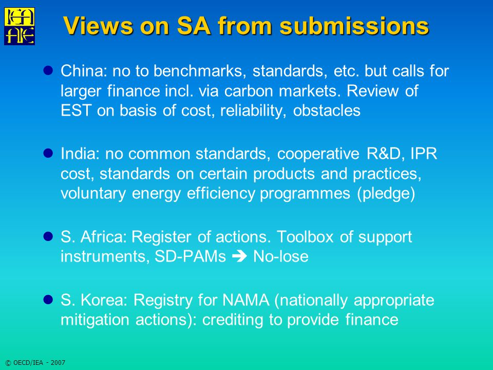 © OECD/IEA - 2007 Views on SA from submissions China: no to benchmarks, standards, etc.