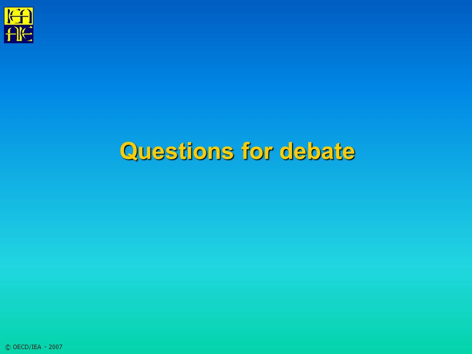© OECD/IEA - 2007 Questions for debate
