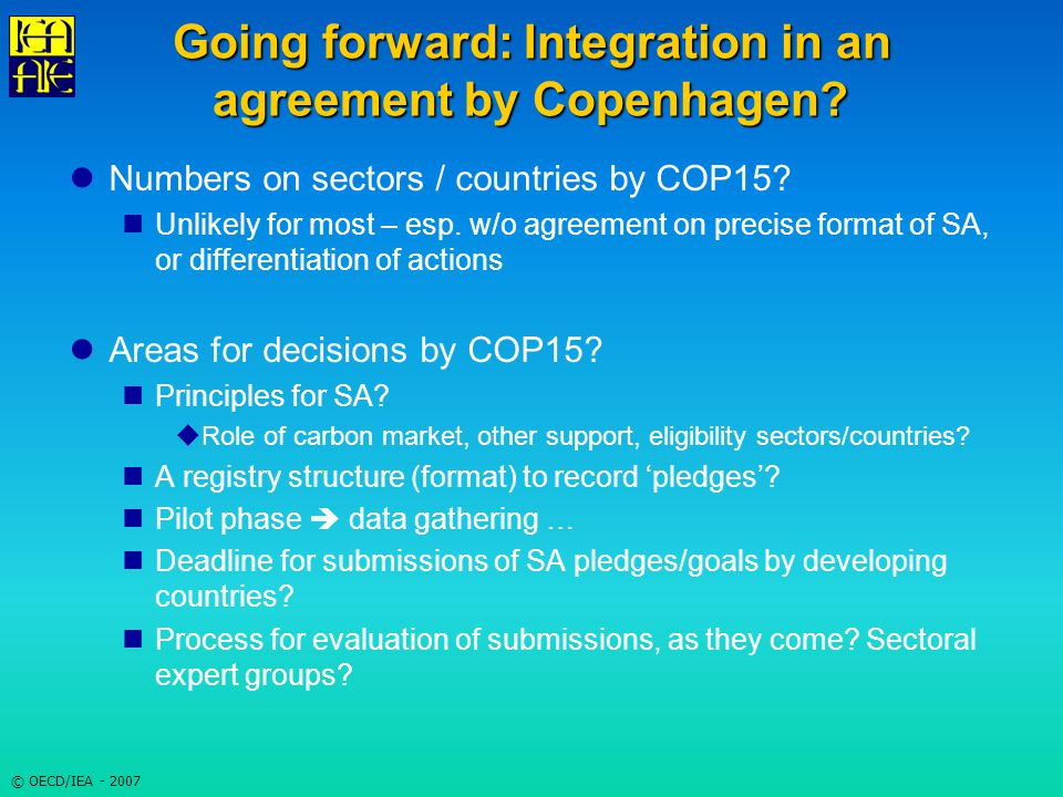 © OECD/IEA - 2007 Going forward: Integration in an agreement by Copenhagen.